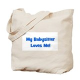 My Babysitter Loves Me! Tote Bag