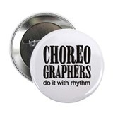 "Choreographers do it with rhy 2.25"" Button (10 pac"