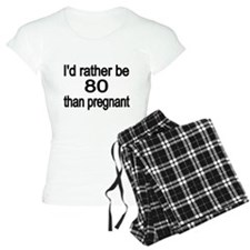 Id rather be 80 than pregnant Pajamas