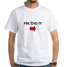 He Did It --> Shirt