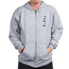 all you need is less, motivational text design Zipped Hoody