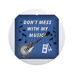 DON'T MESS WITH MY MUSIC Ornament (Round)