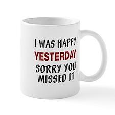 I was happy yesterday Mug