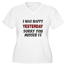 I was happy yesterday T-Shirt