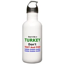 Dont Be A Turkey Dont Text and Fish Water Bottle