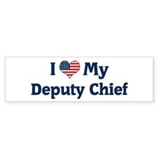 I Love My Deputy Chief Bumper Bumper Stickers