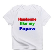 Handsome like my Papaw Infant T-Shirt