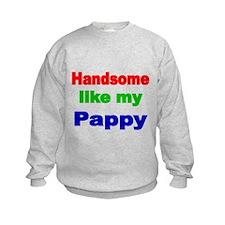 Handsome like my Pappy Sweatshirt