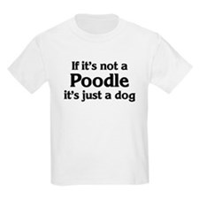 Poodle: If it's not Kids T-Shirt