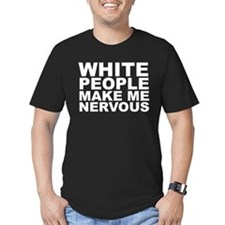 White People Make Me Nervous (for the ladies) T-Sh