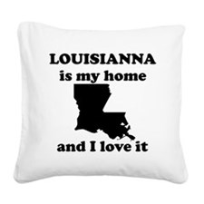 Louisiana Is My Home And I Love It Square Canvas P
