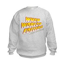 when_worlds_collide-2 Sweatshirt