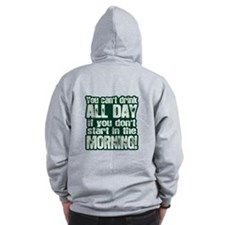You Cant Drink All Day if You Dont Start Early Zip Hoodie
