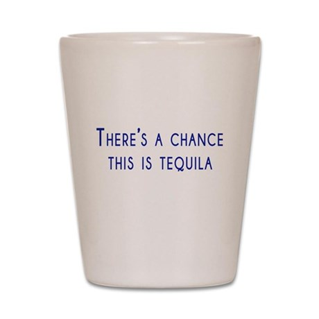 Theres a chance this is tequila Shot Glass