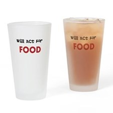 Will Act For FOOD Drinking Glass