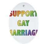 SUPPORT_GAY_MARRIAGE_1.jpg Ornament (Oval)