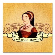 "catherine-howard_pk.png Square Car Magnet 3"" x 3"""