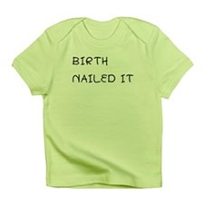 Birth. Nailed It. Infant T-Shirt