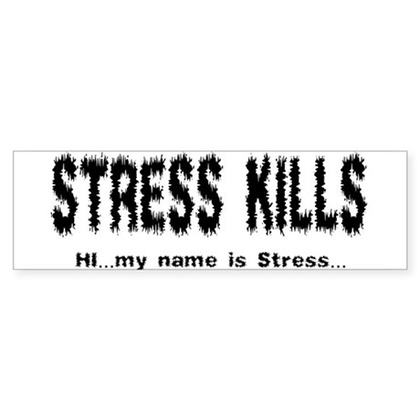 Stress Kills Bumper Sticker