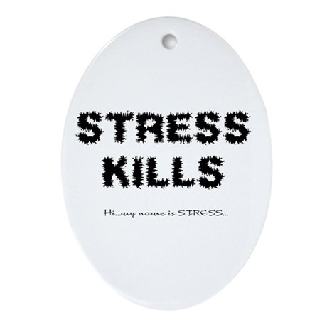 Stress Kills Oval Ornament