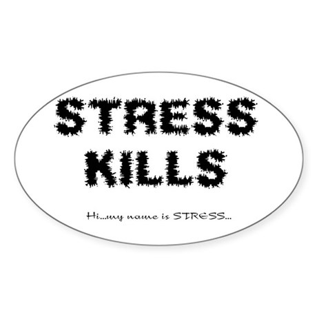 Stress Kills Oval Sticker