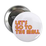 Let's Go To The Mall Button