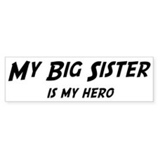 Big Sister is my hero Bumper Bumper Sticker