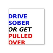 Drive Sober Or Get Pulled Over Sticker