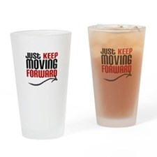 Just Keep Moving Forward Drinking Glass