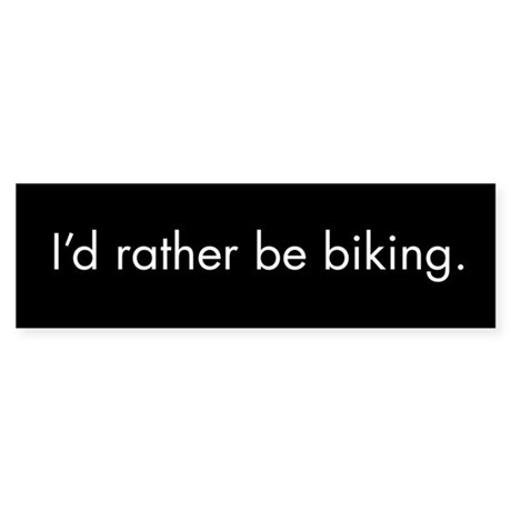 I'd rather be biking Bumper Sticker