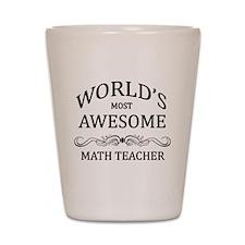 World's Most Awesome Math Teacher Shot Glass
