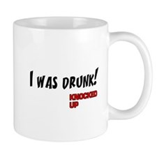 Knocked UP quote - I was Drunk Mug
