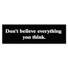 Dont Believe Everything You Think Bumper Bumper Sticker