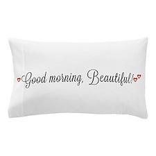 Good morning, Beautiful Pillow Case