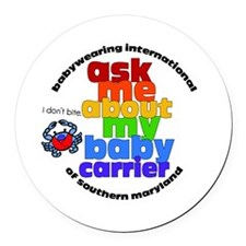 ask me about my baby carrier Round Car Magnet