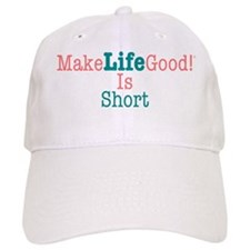 Make Life Good!® Life Is Short Baseball Cap