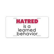 Hatred is learned Aluminum License Plate