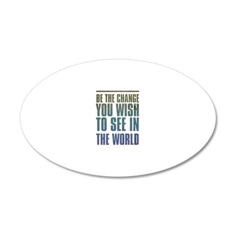 Be the Change you wish to see in the World Wall De