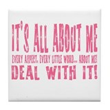 It's ALL about ME! Tile Coaster