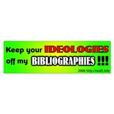 Keep your IDEOLOGIES off my BIBLIOGRAPHIES Bumper Sticker