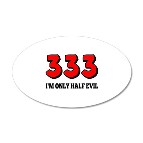 333, I'm Only Half Evil 20x12 Oval Wall Decal