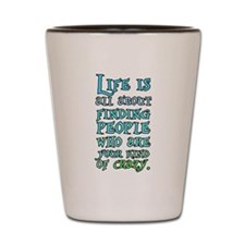 life is people crazy Shot Glass