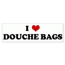 I Love DOUCHE BAGS Bumper Bumper Sticker