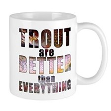 """Trout are Better than Everything"" Mug"