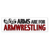 Arms are for Armwrestling Bumper Bumper Sticker