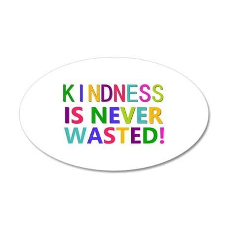 Kindness is Never Wasted 20x12 Oval Wall Decal