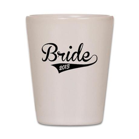 Bride 2013 Shot Glass