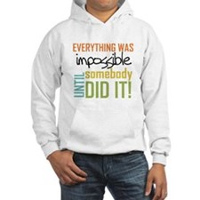Impossible Until Somebody Did It Jumper Hoodie