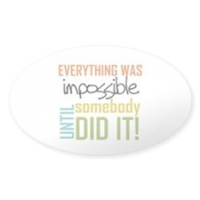 Impossible Until Somebody Did It Decal