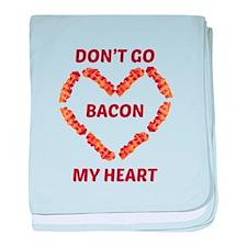 Don't Go Bacon My Heart baby blanket